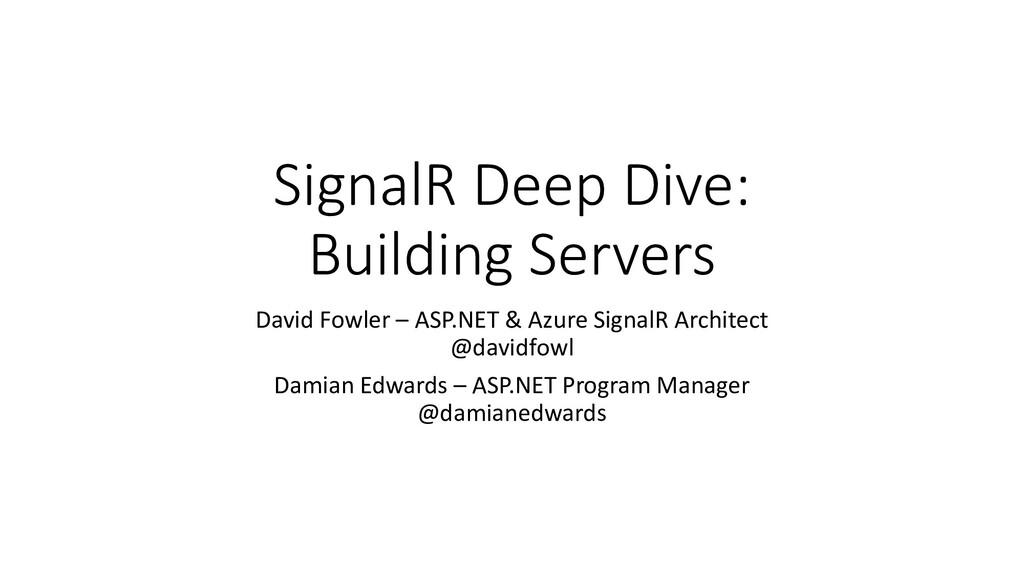 SignalR Deep Dive: Building Servers David Fowle...