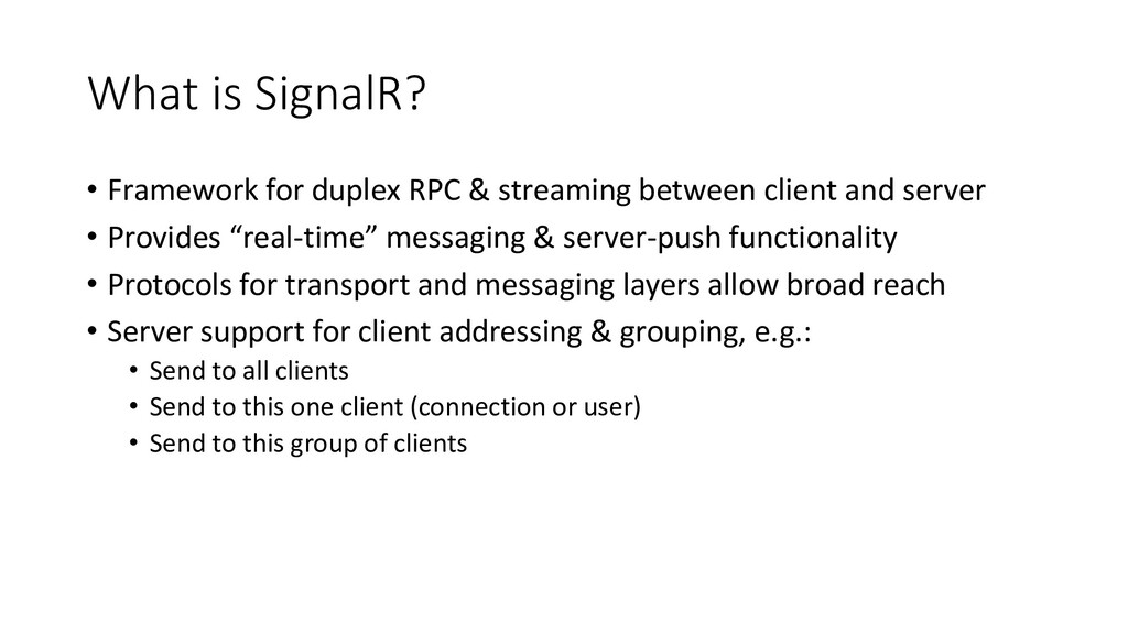 What is SignalR? • Framework for duplex RPC & s...