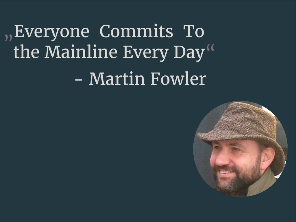 """Everyone Commits To the Mainline Every Day"" - ..."
