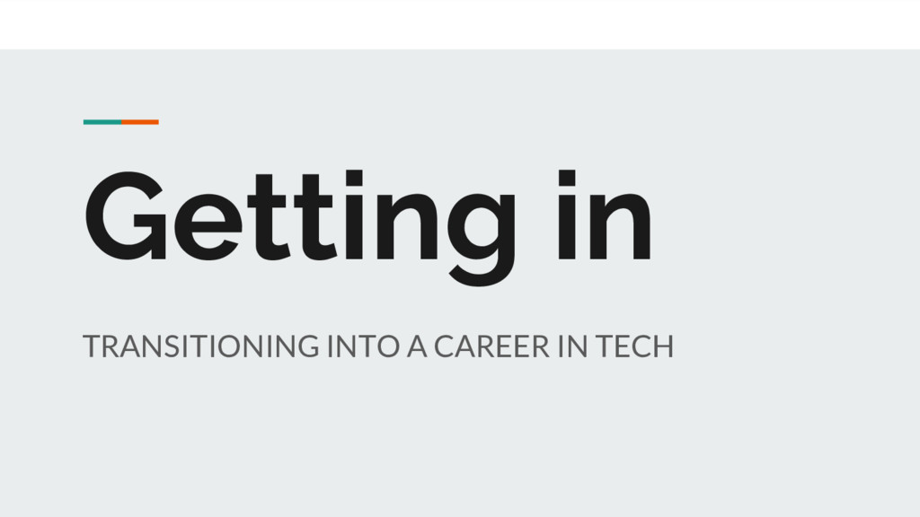 Getting in TRANSITIONING INTO A CAREER IN TECH
