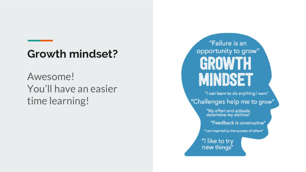 Growth mindset? Awesome! You'll have an easier ...