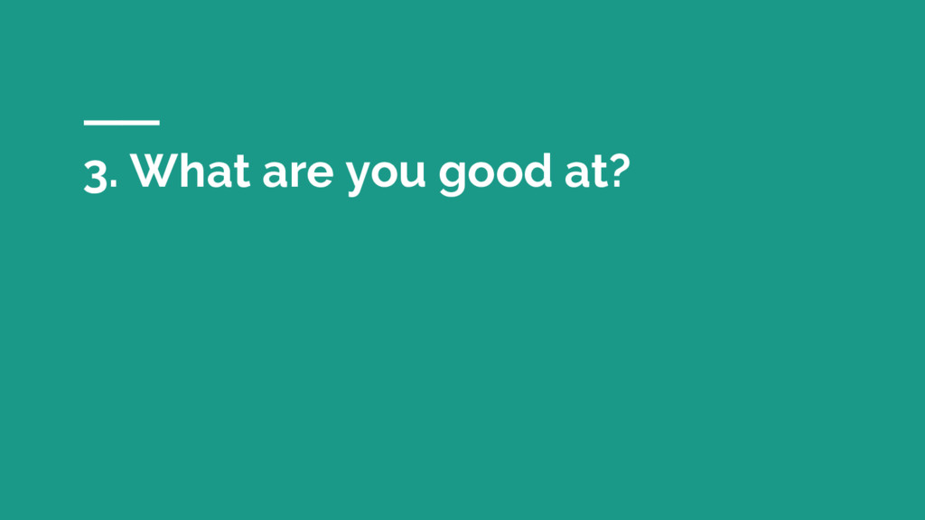 3. What are you good at?