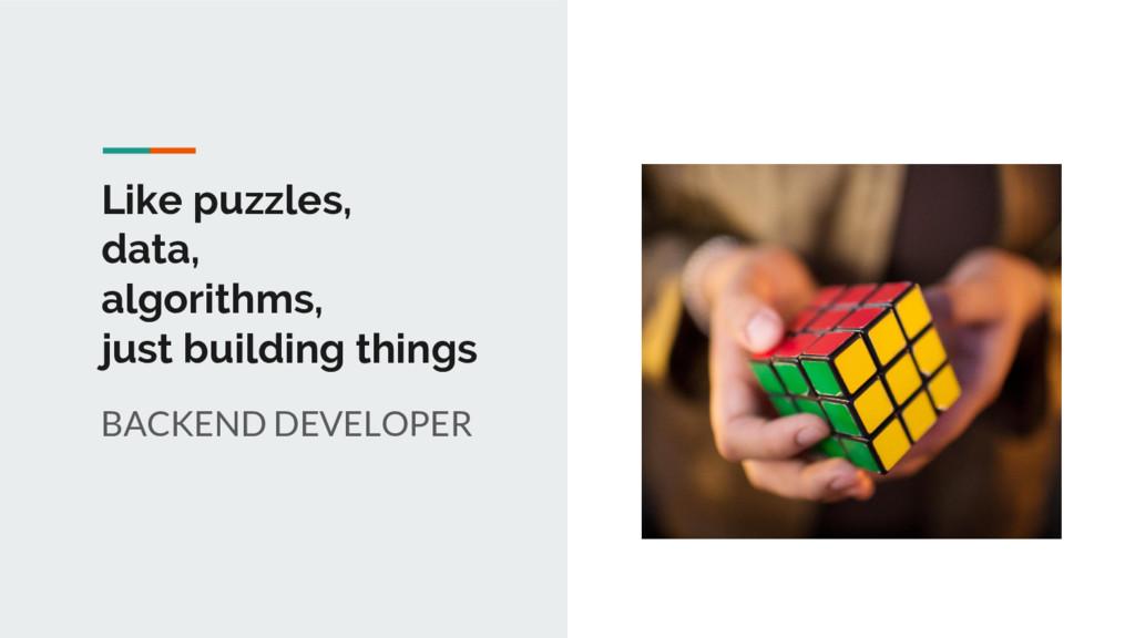 Like puzzles, data, algorithms, just building t...