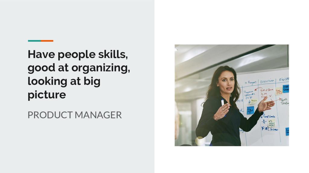 Have people skills, good at organizing, looking...