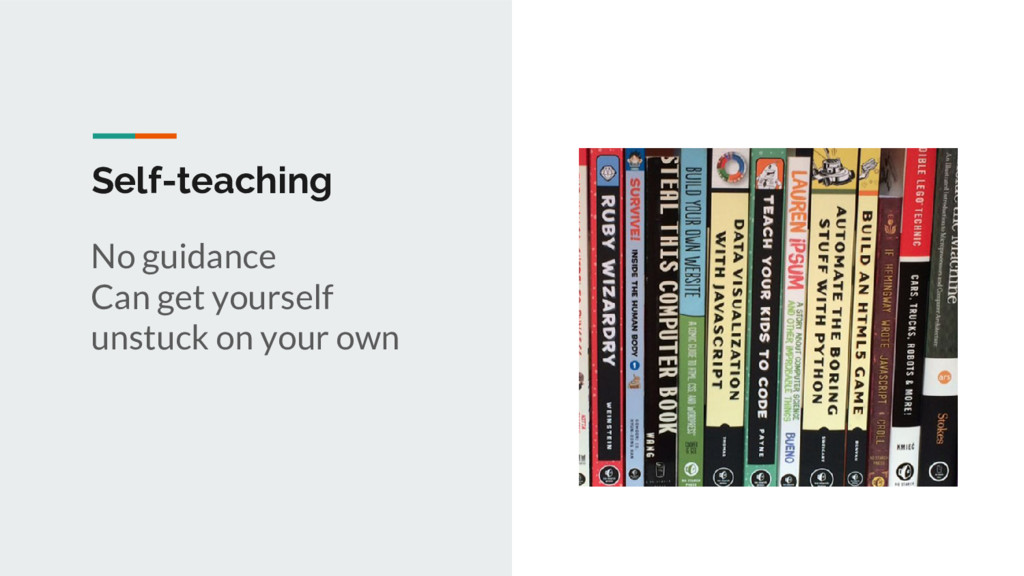 Self-teaching No guidance Can get yourself unst...