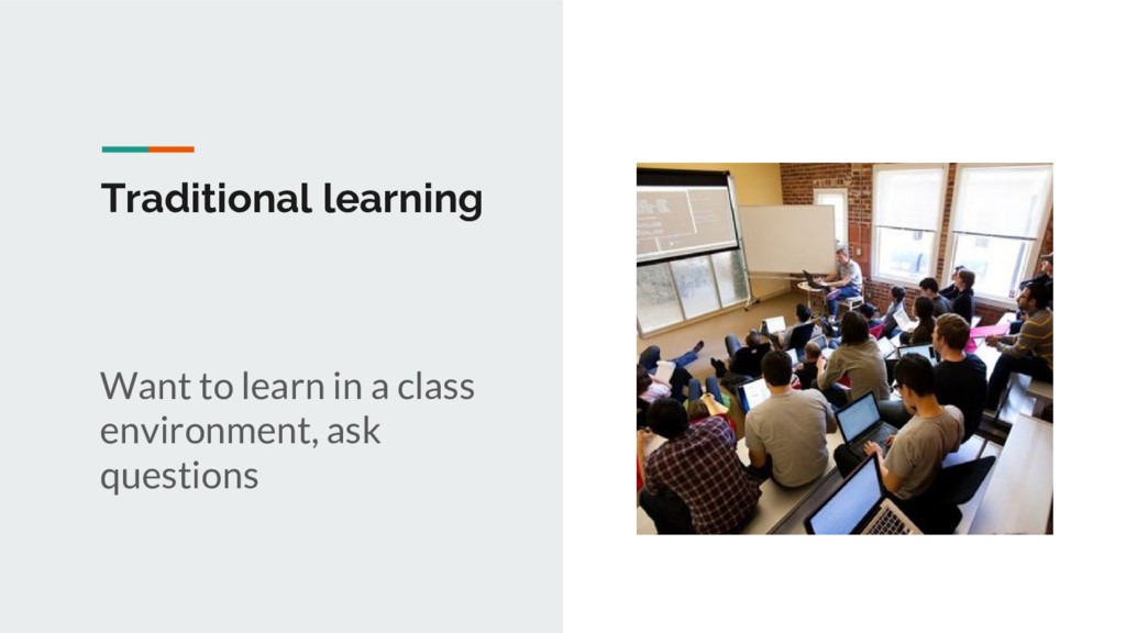 Traditional learning Want to learn in a class e...