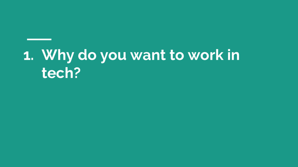 1. Why do you want to work in tech?