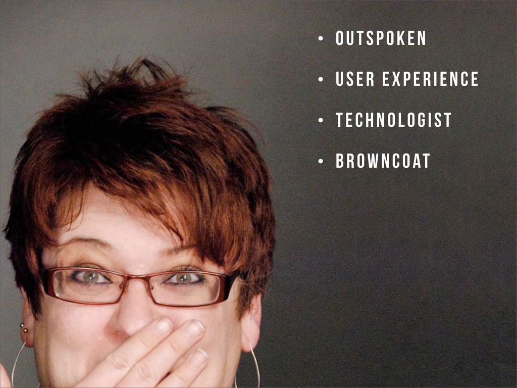 • OUTSPOKEN • USER EXPERIENCE • TECHNOLOGIST • ...