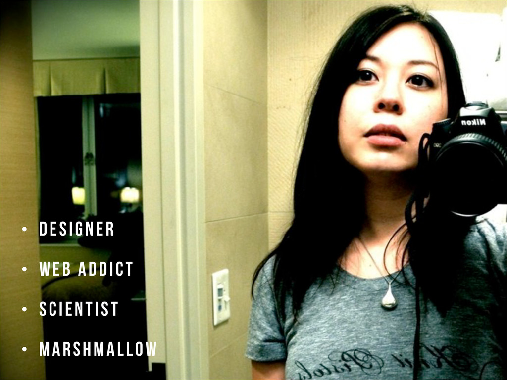 • DESIGNER • WEB ADDICT • SCIENTIST • MARSHMALL...