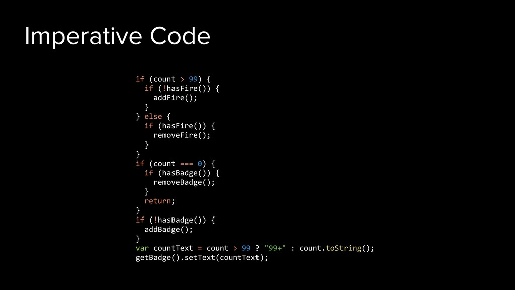 Imperative Code if (count > 99) { if (!hasFire(...