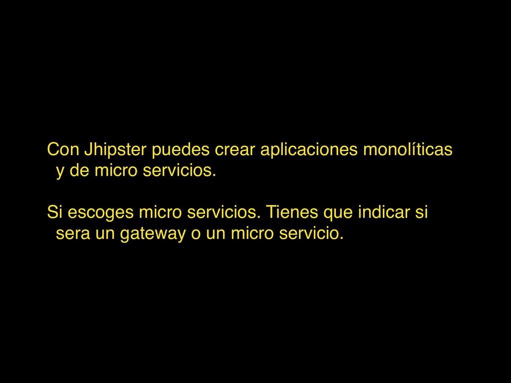 Con Jhipster puedes crear aplicaciones monolíti...