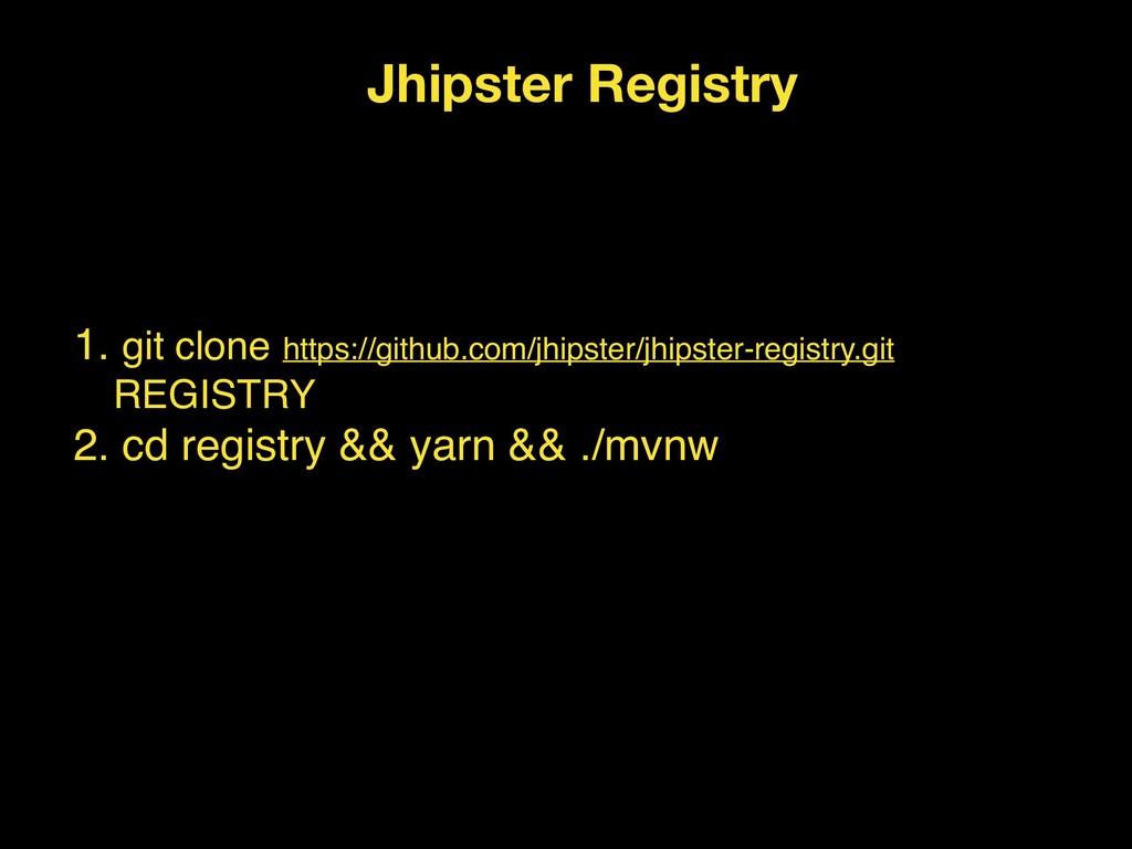 Jhipster Registry 1. git clone https://github.c...