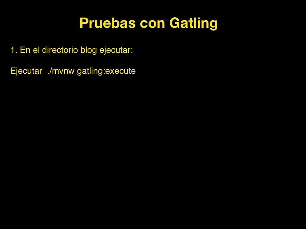 Pruebas con Gatling 1. En el directorio blog ej...