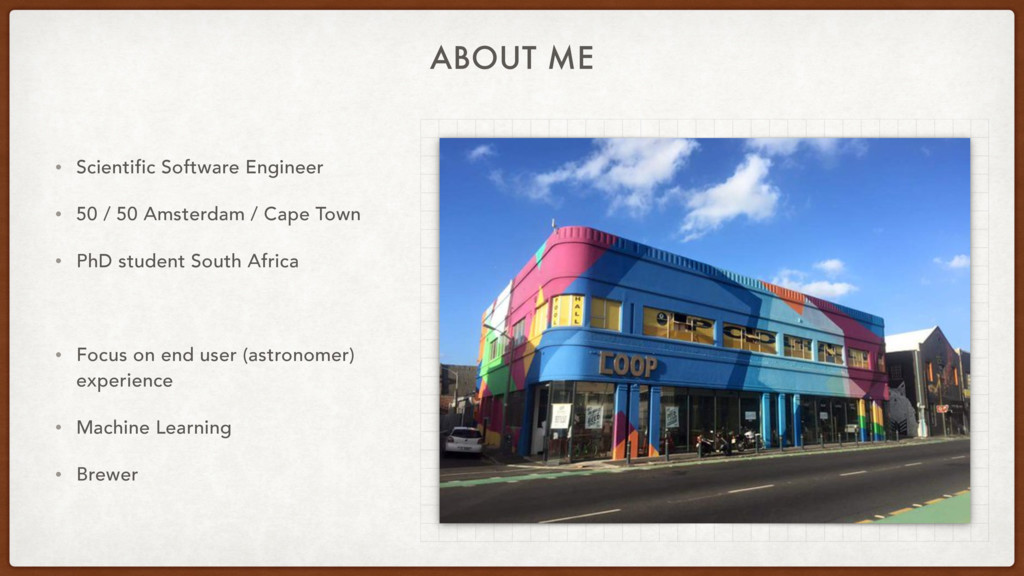 ABOUT ME • Scientific Software Engineer • 50 / ...