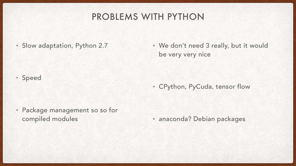PROBLEMS WITH PYTHON • Slow adaptation, Python ...