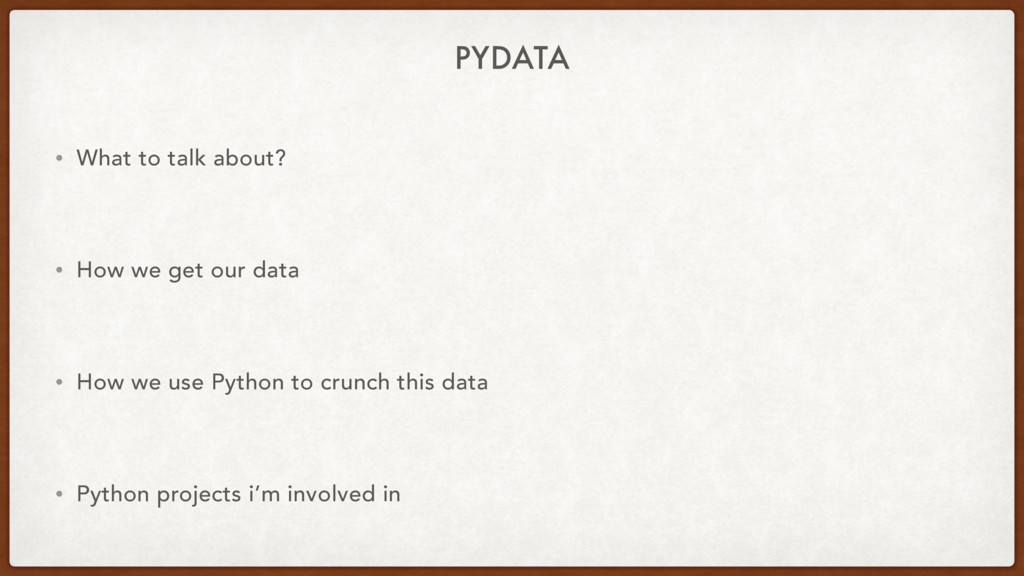 PYDATA • What to talk about? • How we get our d...
