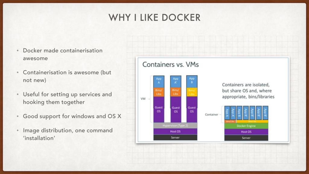WHY I LIKE DOCKER • Docker made containerisatio...