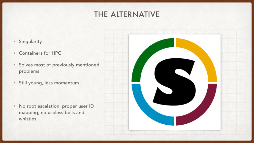 THE ALTERNATIVE • Singularity • Containers for ...