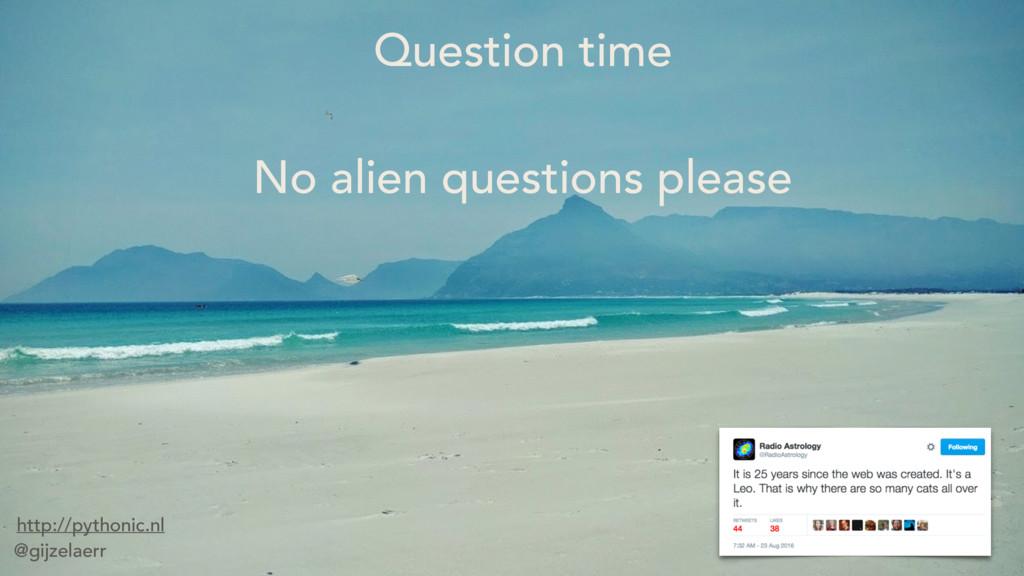 Question time No alien questions please http://...