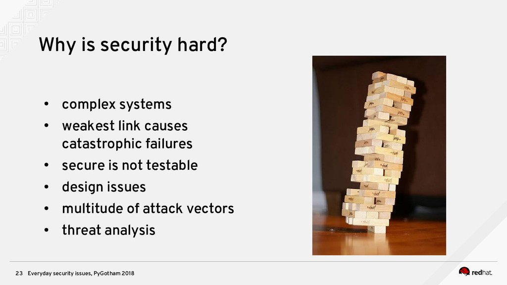 Everyday security issues, PyGotham 2018 23 Why ...