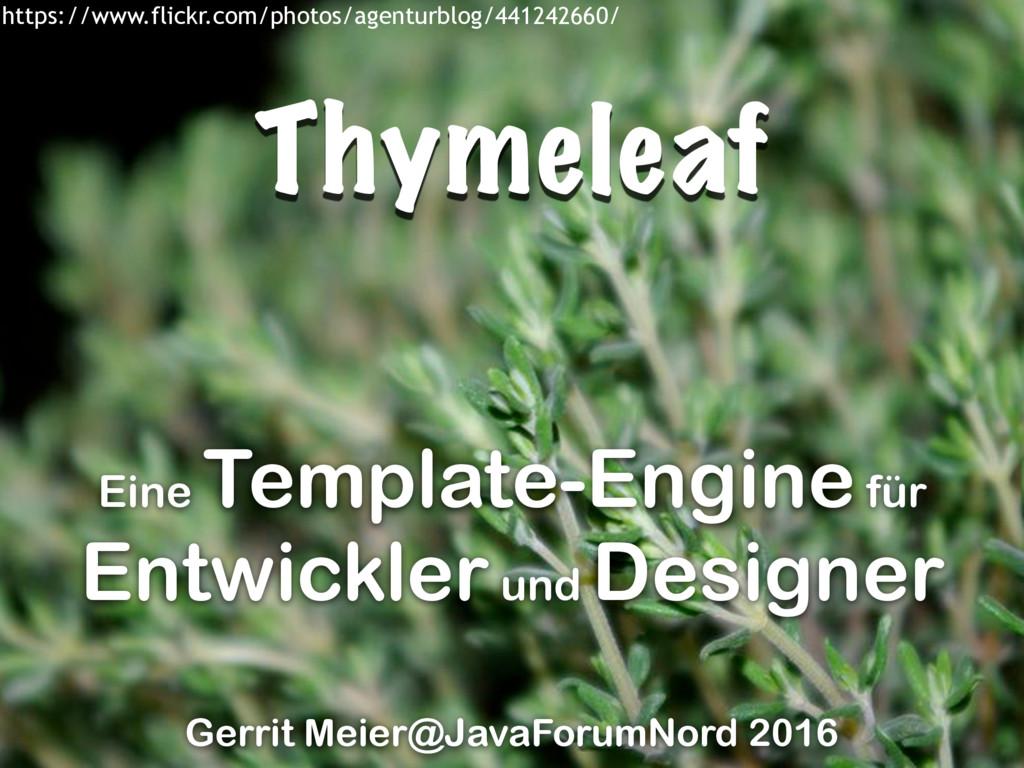Thymeleaf Gerrit Meier@JavaForumNord 2016 Eine ...