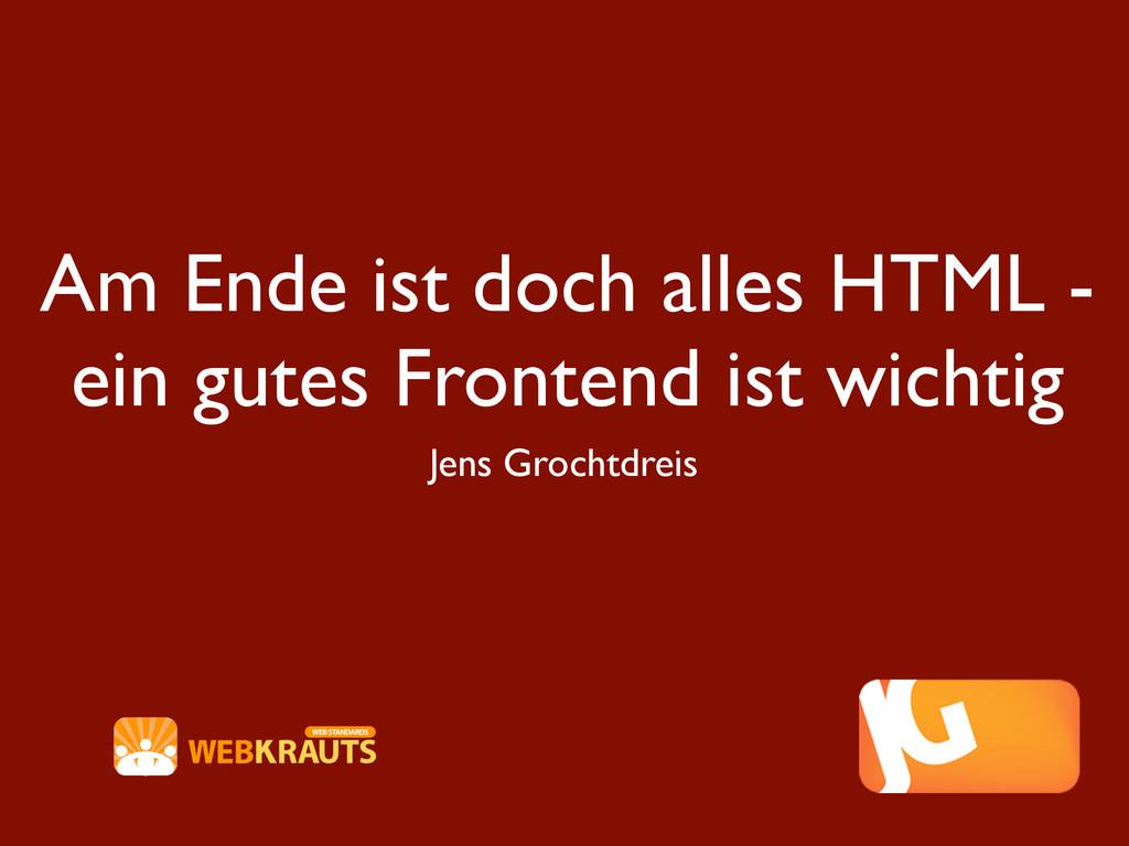 Am Ende ist doch alles HTML - ein gutes Fronten...