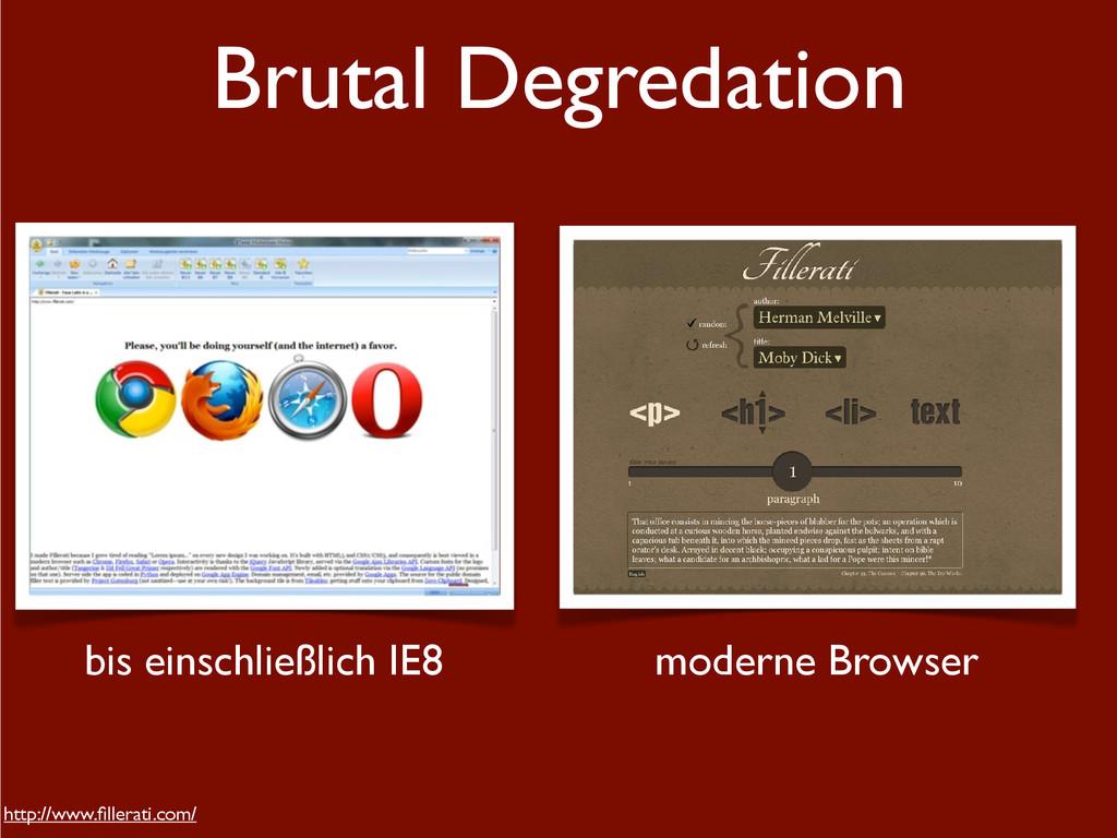 Brutal Degredation bis einschließlich IE8 moder...