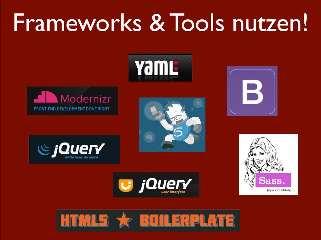 Frameworks & Tools nutzen!