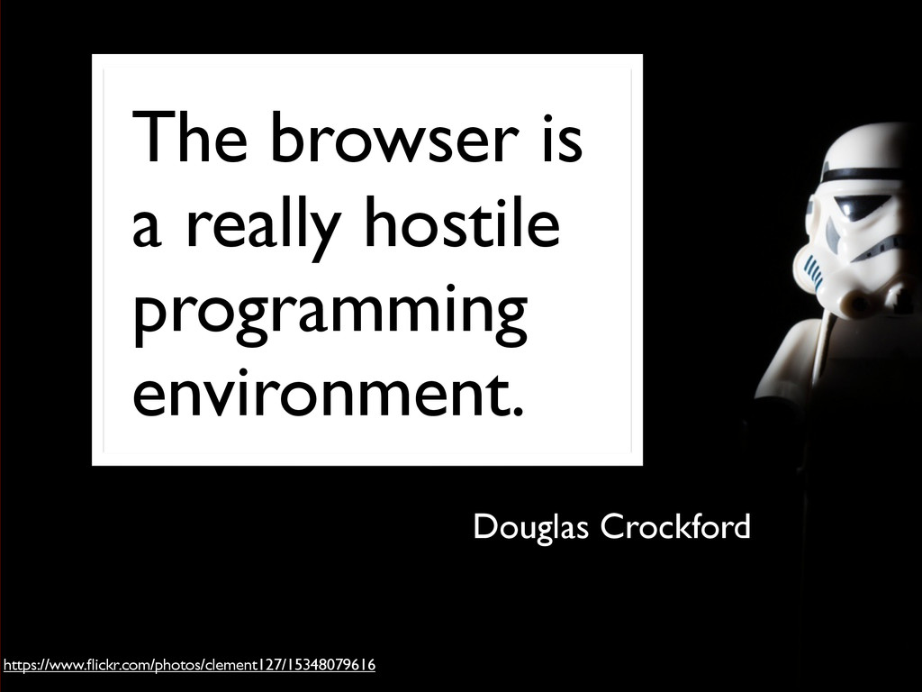 The browser is a really hostile programming env...