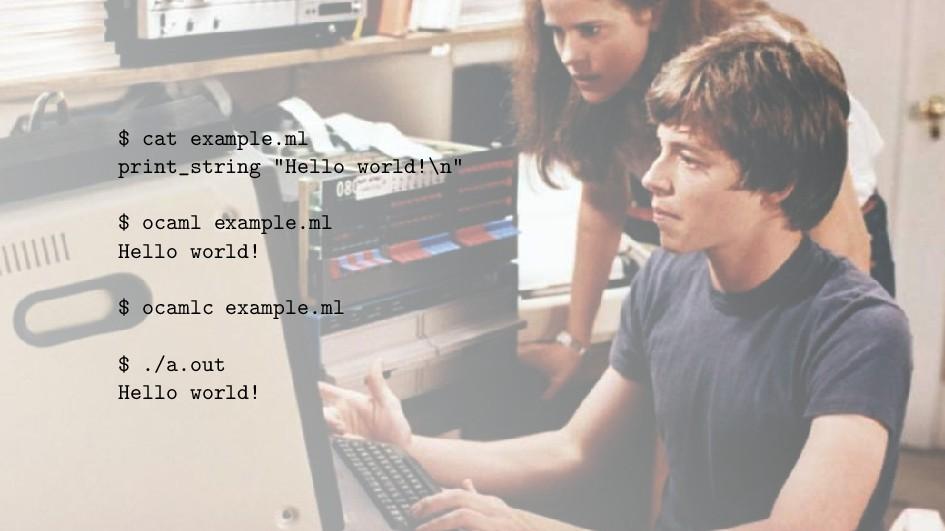 "$ cat example.ml print_string ""Hello world!\n"" ..."