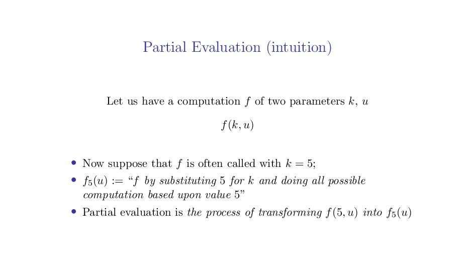 Partial Evaluation (intuition) Let us have a co...