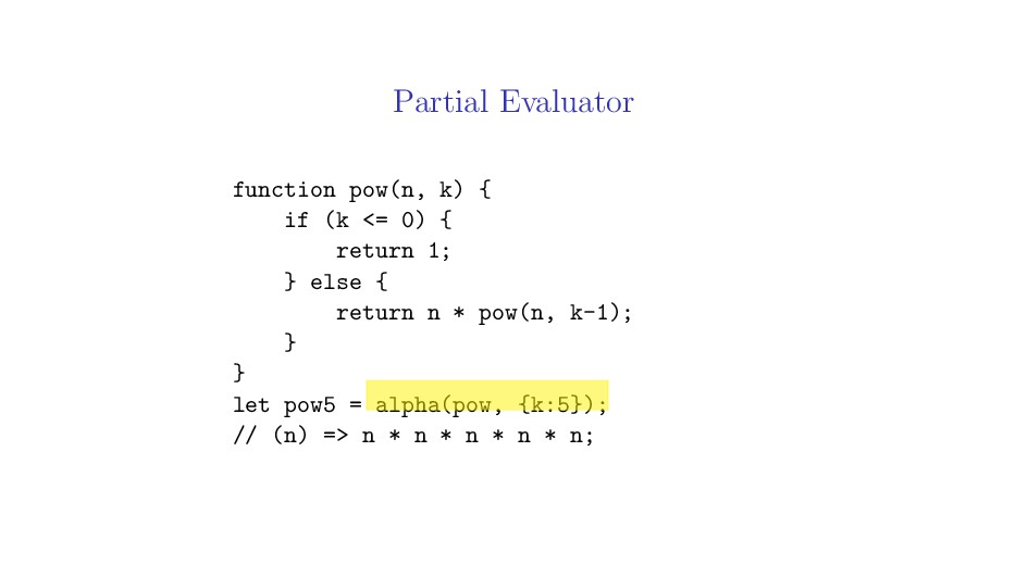 Partial Evaluator function pow(n, k) { if (k <=...