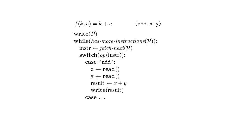 f(k, u) = k + u (add x y) write(D) while(has-mo...