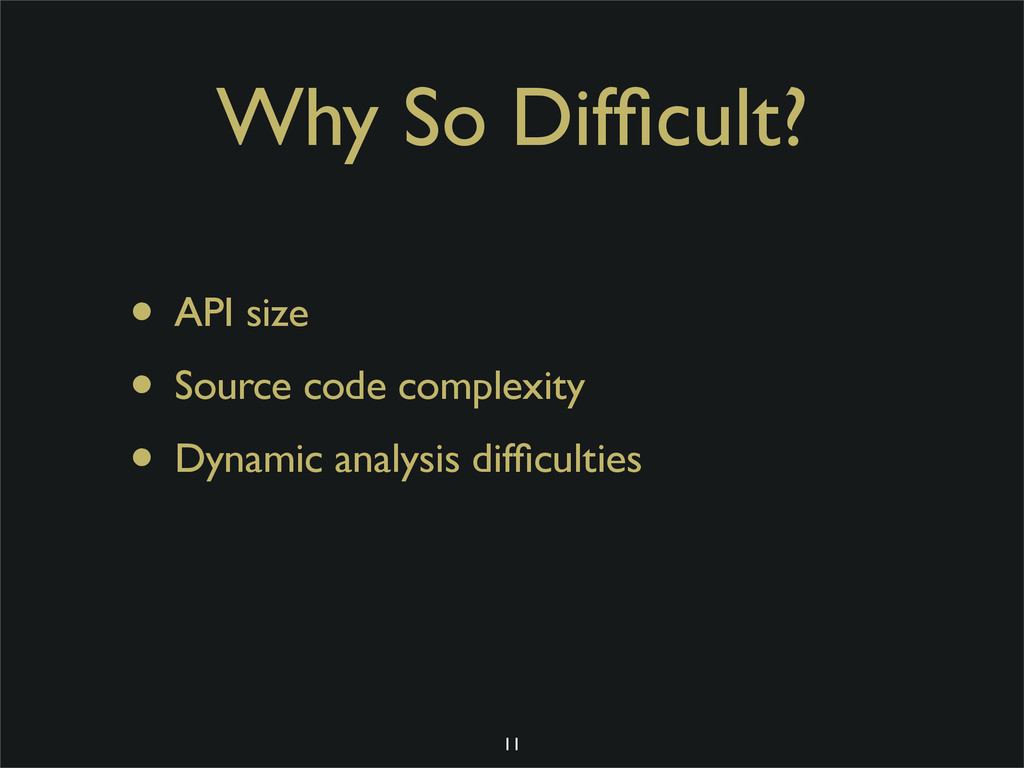 Why So Difficult? • API size • Source code compl...