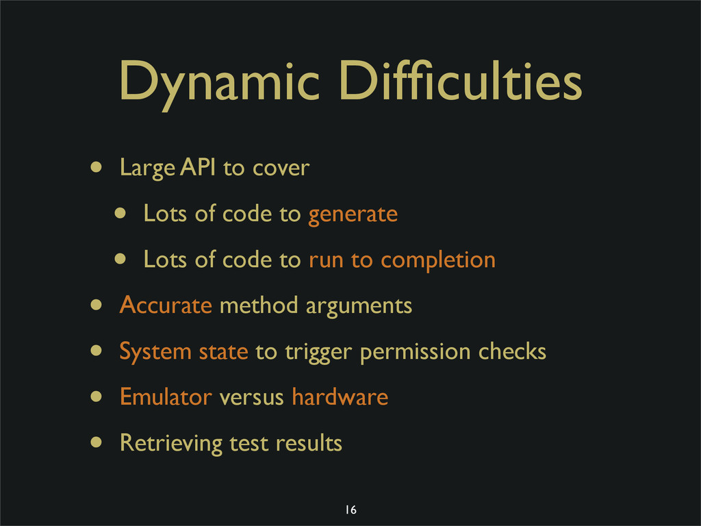 Dynamic Difficulties • Large API to cover • Lots...