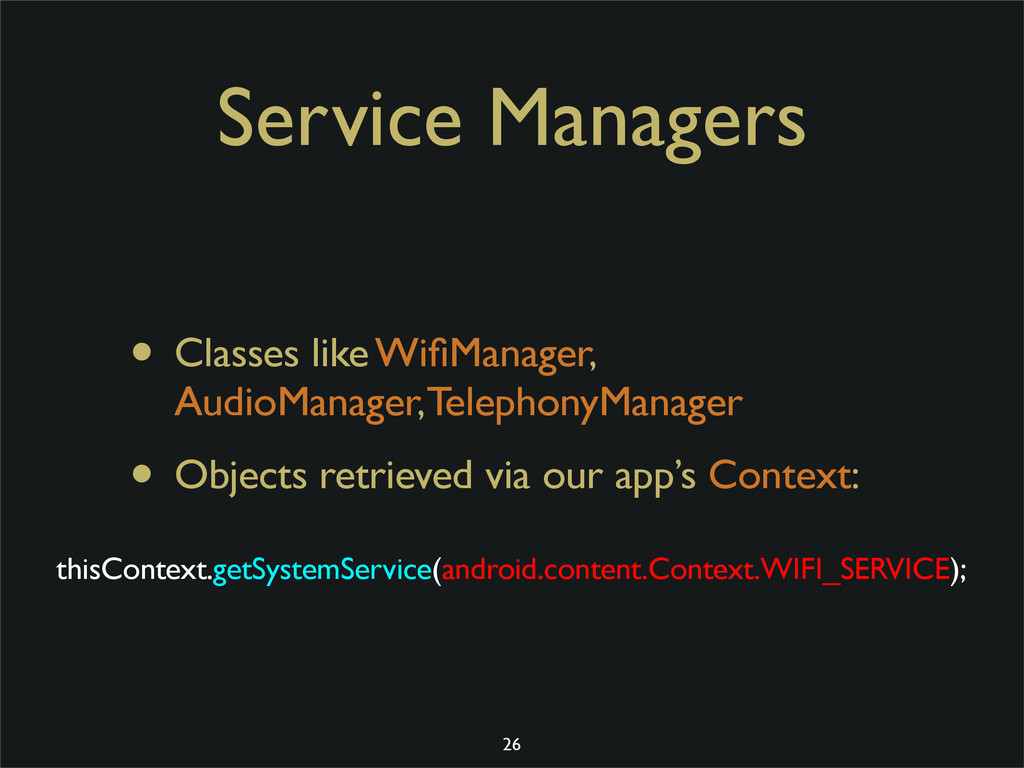 Service Managers • Classes like WifiManager, Aud...