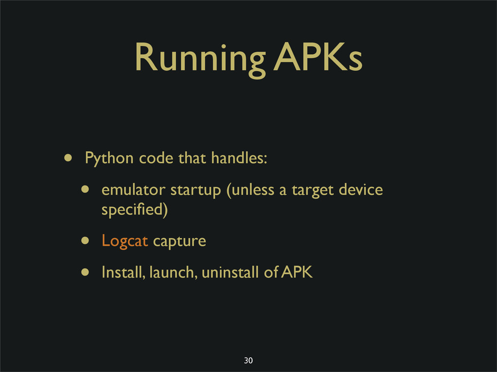 Running APKs • Python code that handles: • emul...