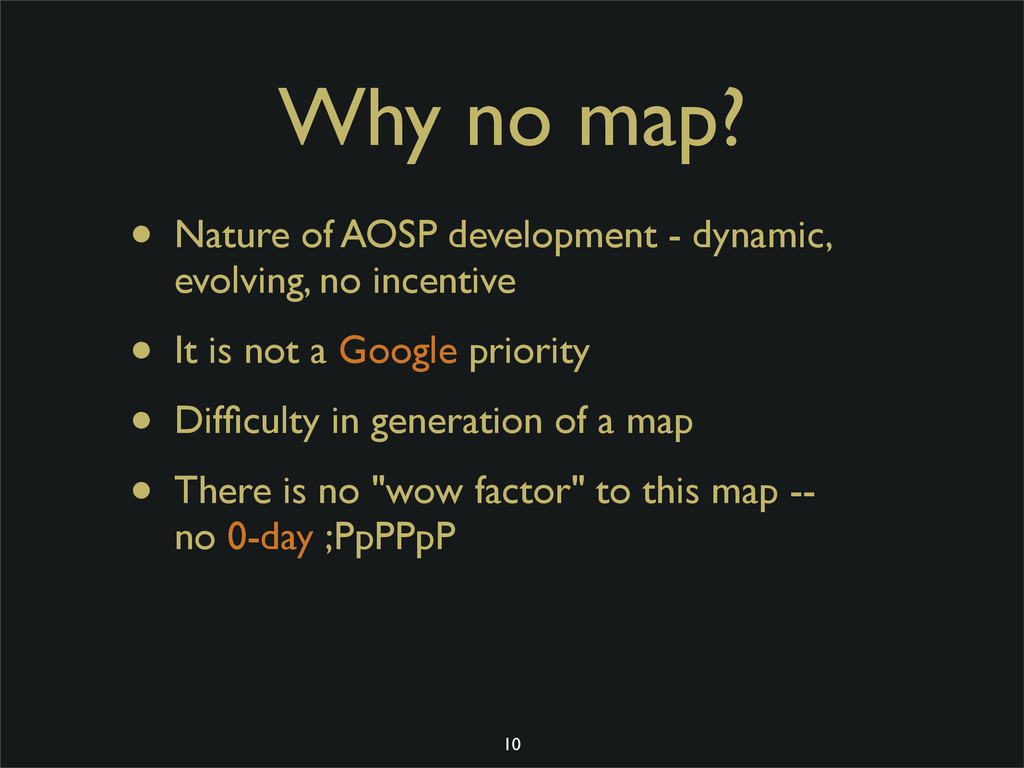 Why no map? • Nature of AOSP development - dyna...