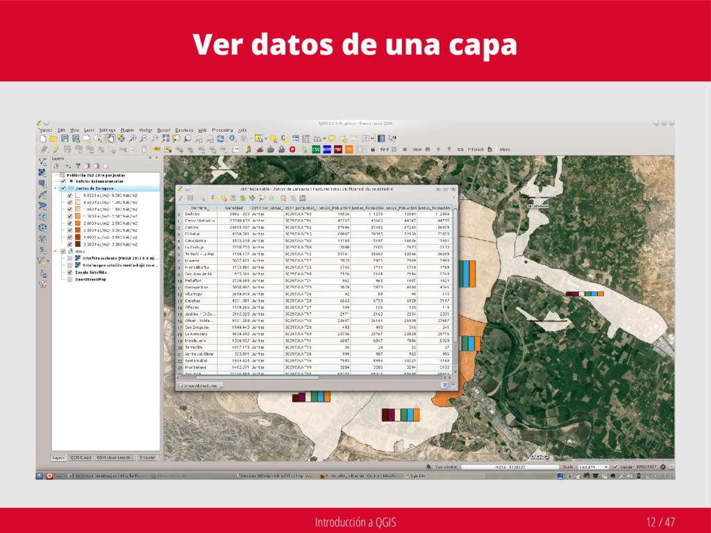 Introducción a QGIS 12 / 47 Ver datos de una ca...