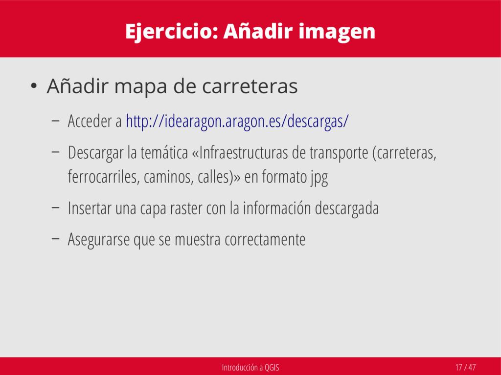 Introducción a QGIS 17 / 47 Ejercicio: Añadir i...
