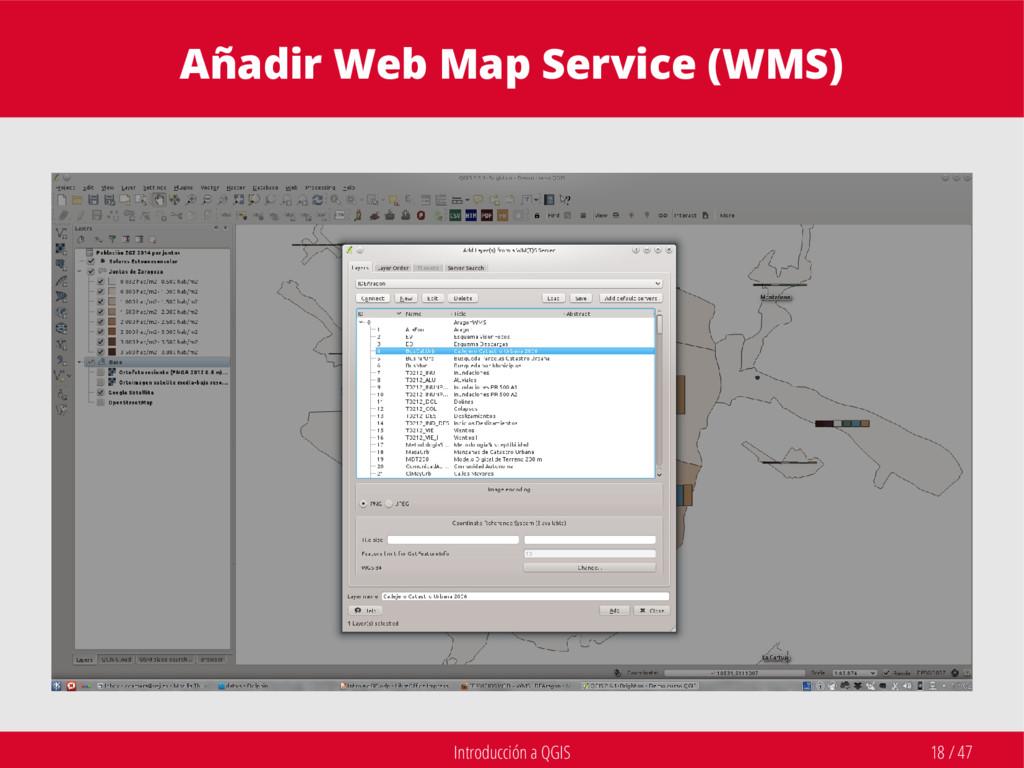 Introducción a QGIS 18 / 47 Añadir Web Map Serv...