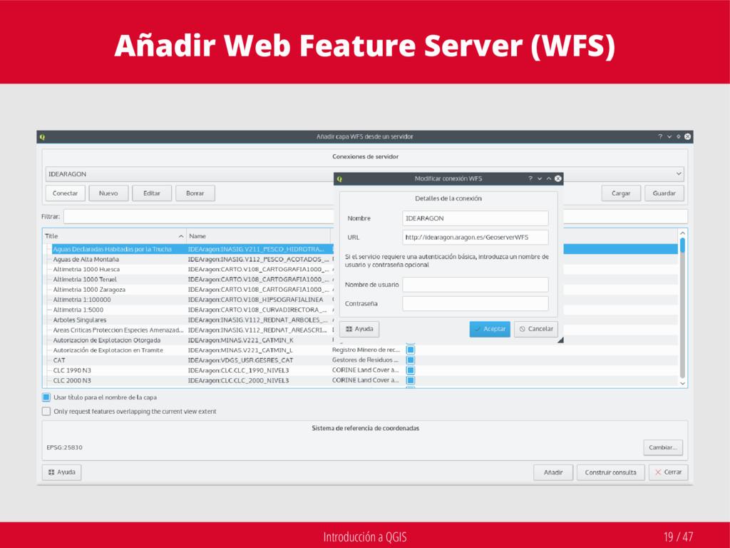 Introducción a QGIS 19 / 47 Añadir Web Feature ...