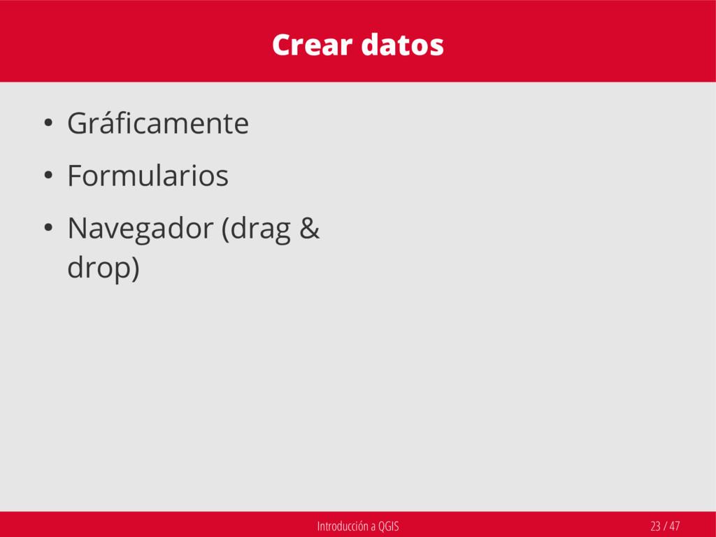 Introducción a QGIS 23 / 47 Crear datos ● Gráfi...
