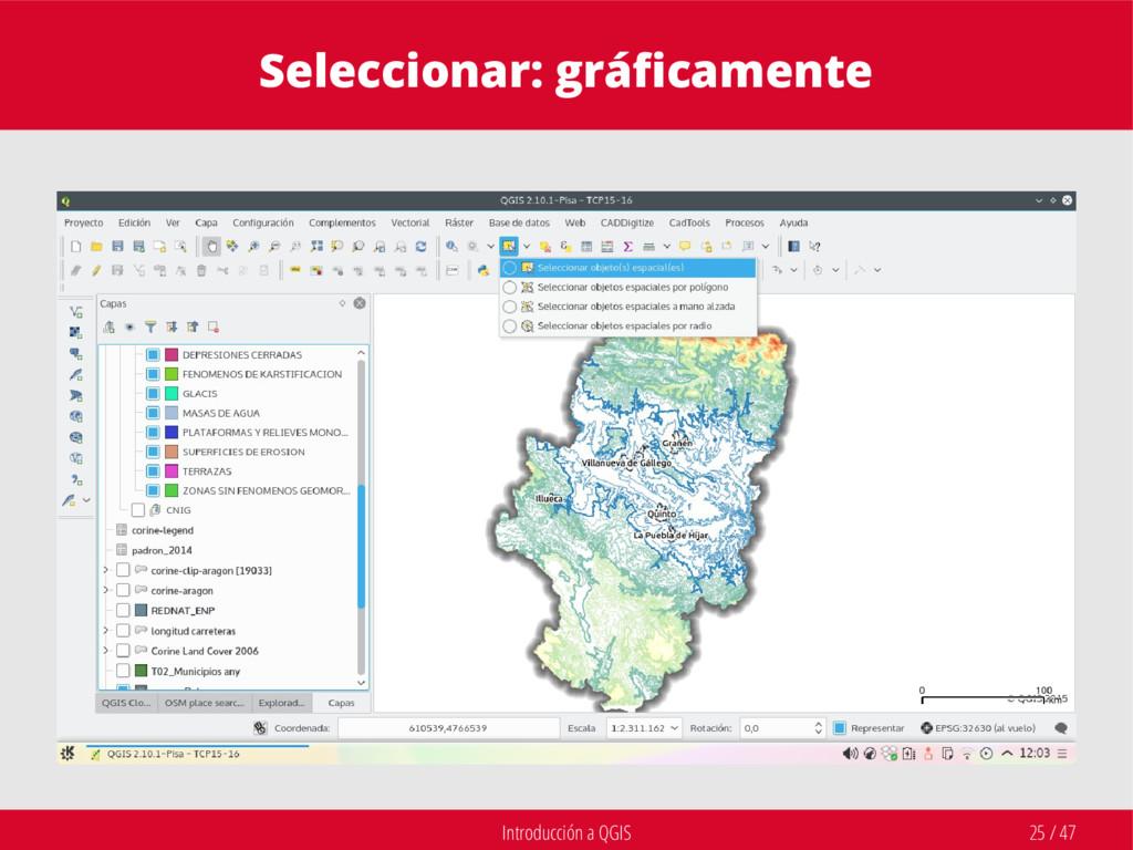 Introducción a QGIS 25 / 47 Seleccionar: gráfic...