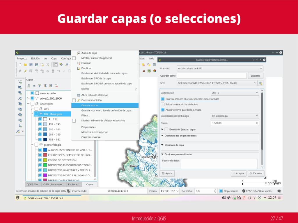 Introducción a QGIS 27 / 47 Guardar capas (o se...