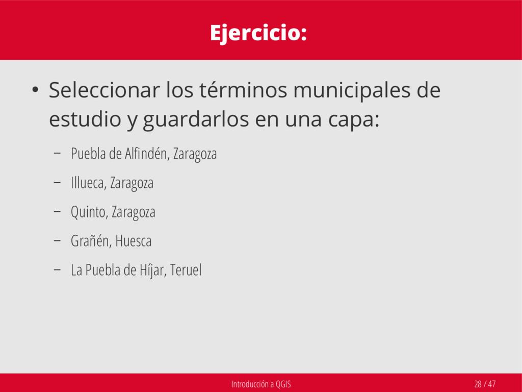 Introducción a QGIS 28 / 47 Ejercicio: ● Selecc...