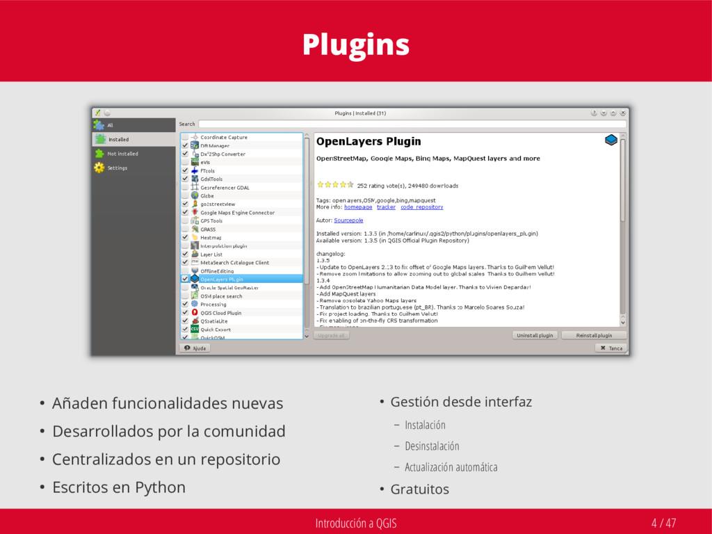 Introducción a QGIS 4 / 47 Plugins ● Añaden fun...