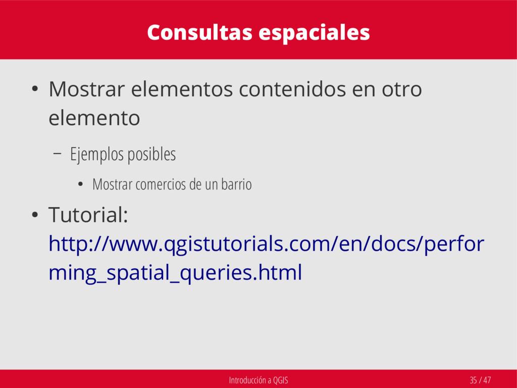 Introducción a QGIS 35 / 47 Consultas espaciale...