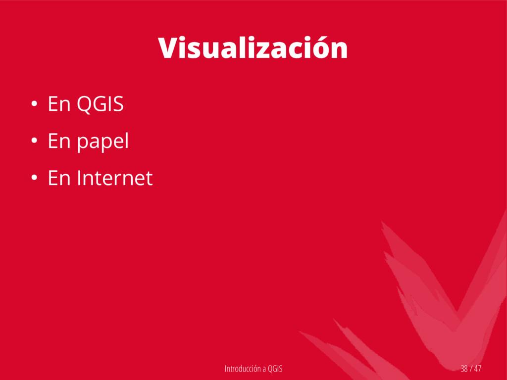 Introducción a QGIS 38 / 47 Visualización ● En ...