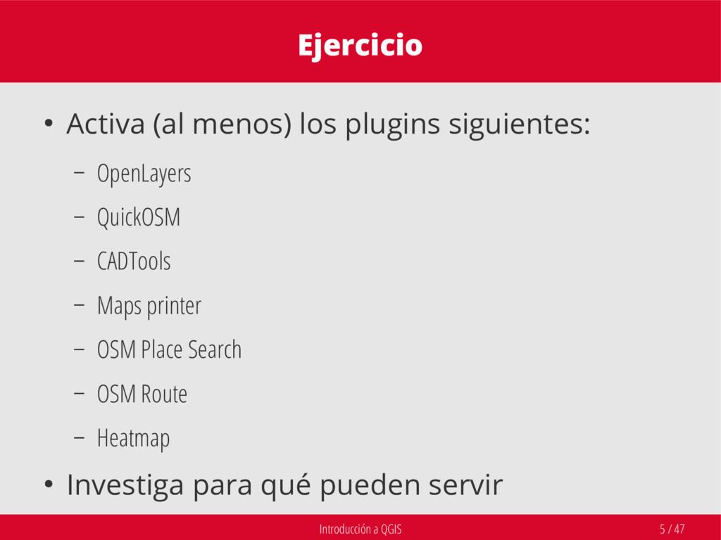 Introducción a QGIS 5 / 47 Ejercicio ● Activa (...